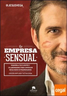 La Empresa Sensual . Enamora a tus clientes y colaboradores para conseguir resultados extraordinarios
