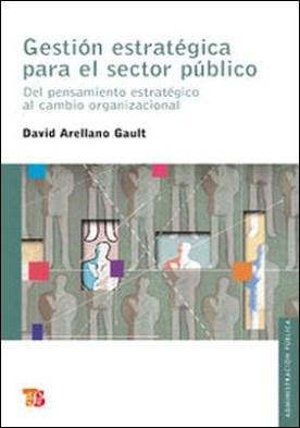 Gestión estratégica para el sector público. Del pensamiento estratégico al cambio organizacional