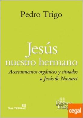 Jesús nuestro hermano . Acercamientos orgánicos y situados a Jesús de Nazareth