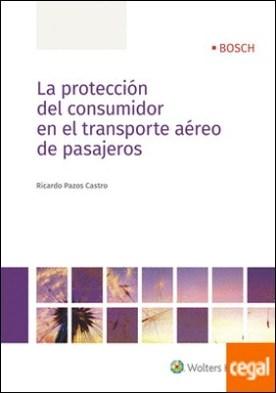 La protección del consumidor en el transporte aéreo de pasajeros por Pazos Castro, Ricardo