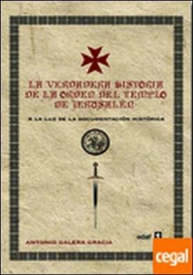 La verdadera historia de la orden del templo de Jerusalén . A la luz de la documentación histórica