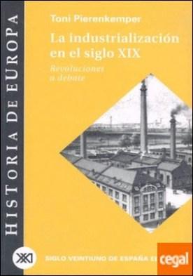 La industrialización en el siglo XIX . Revoluciones a debate