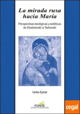 La mirada rusa hacia María . Perspectivas teológicas y estéticas de Dostoievski a Tarkovski