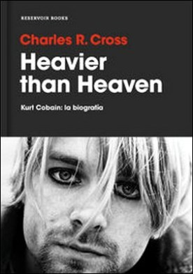 Heavier than Heaven. Kurt Cobain: la biografía