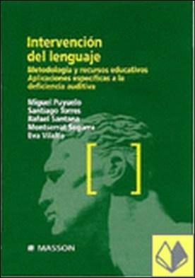 Intervención del lenguaje . metodología y recursos educativos. Aplicaciones específicas a la deficiencia auditiva