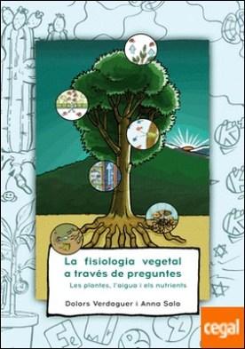 La fisiologia vegetal a través de preguntes . Les plantes, l?aigua i els nutrients