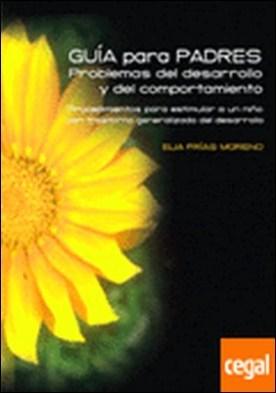 Guía para padres: problemas del desarrollo y del comportamiento . Procedimientos para estimular a un niño con trastorno generalizado del desarroll