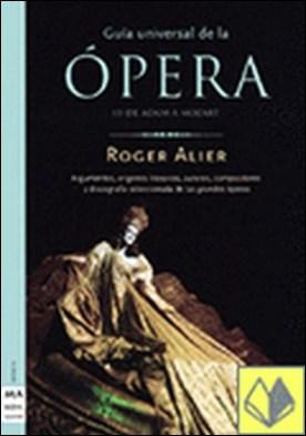 Guía universal de la ópera (Vol. I) . DE AIDA A MOZART por Roger Alier PDF