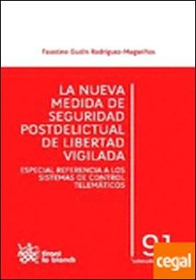 La nueva medida de seguridad postdelictual de libertad vigilada . Especial referencia a los sistemas de control telemáticos por Faustino Gudín Rodríguez-Magariños