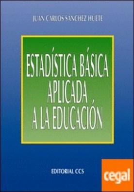 Estadistica basica aplicada a la educacion por Sánchez Huete, Juan Carlos PDF