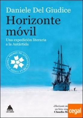 Horizonte móvil . Una expedición literaria a la Antártida