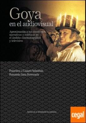 Goya en el audiovisual . aproximación a sus constantes narrativas y estéticas en el ámbito cinematográfico y televisivo