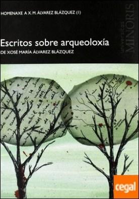 Homenaxe a X. M. Alvarez Blázquez . escritos sobre Arqueoloxía por Álvarez Blázquez, Xosé María