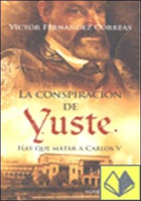 La conspiración de Yuste . hay que matar a Carlos V