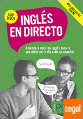 Inglés en directo . Aprende a decir en inglés todo lo que dices en tu día a día en español