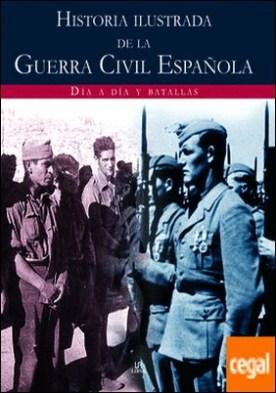 Historia Ilustrada de la Guerra Civil Española . Día a Día y Batallas