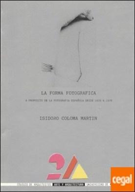 La forma fotográfica . A propósito de la fotografía española desde 1839 a 1939