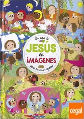La vida de Jesús en imágenes . Para los más pequeños