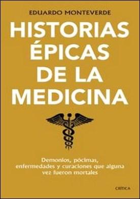 Historias épicas de la medicina. Demonios, pócimas, enfermedades y curaciones que alguna vez fueron mortales