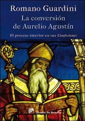 La conversión de Aurelio Agustín. El proceso interior en sus Confesiones