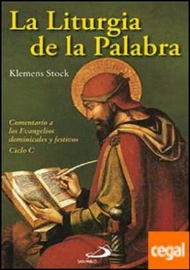 La liturgia de la palabra . Comentario a los Evangelios dominicales y festivos - ciclo C
