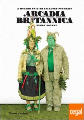 Henry Bourne - Arcadia Brittanica. A Modern British Folklore Portrait