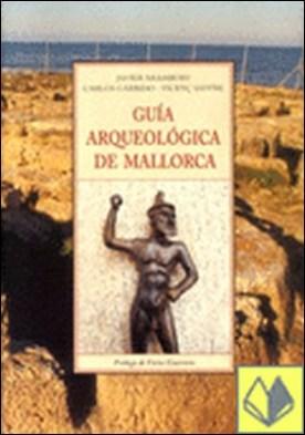 GUIA ARQUEOLOGICA DE MALLORCA TI-91 . DESDE LA PREHISTORIA A LA ALTA EDAD MEDIA por ARAMBURU, JAVIER PDF