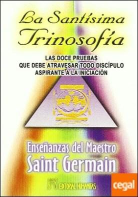 La santísima trinosofía . las doce pruebas que debe atravesar todo discípulo aspirante a la iniciación
