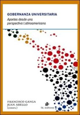 Gobernanza universitaria. Aportes desde una perspectiva Latinoamericana por Francisco Ganga, Juan Abello PDF