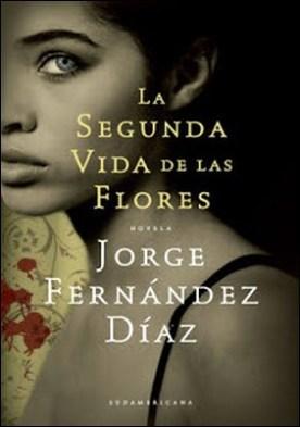 La segunda vida de las flores por Jorge Fernández Díaz PDF