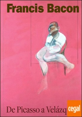 Francis Bacon . De Picasso a Velázquez