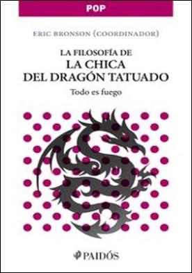 La filosofía de la chica del dragón tatuado. Todo es fuego