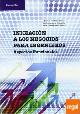 Iniciación a los negocios para ingenieros. Aspectos funcionales por DEL BRIO GONZALEZ, JESUS ANGEL