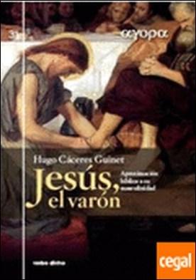 Jesús, el varón . Aproximación bíblica a su masculinidad por Cáceres Guinet, Hugo