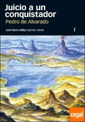 JUICIO A UN CONQUISTADOR (2 VOLS.) . Pedro de Alvarado