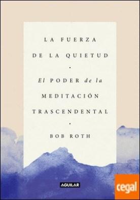 La fuerza de la quietud . El poder de la meditación trascendental