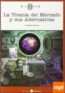 La tiranía del mercado y sus alternativas