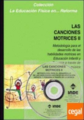 Las canciones motrices II (Libro + CD) . metodología para el desarrollo de las habilidades motrices en Educación Infantil y Primaria a través de la música
