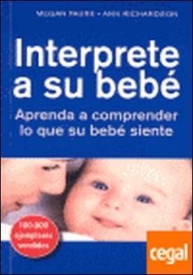INTERPRETE A SU BEBÉ . Aprenda a comprender lo que su bebé siente
