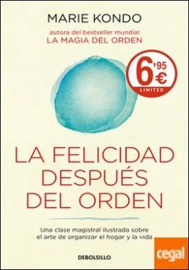 La felicidad después del orden (La magia del orden 2) . Una clase magistral ilustrada sobre el arte de organizar el hogar y la vida