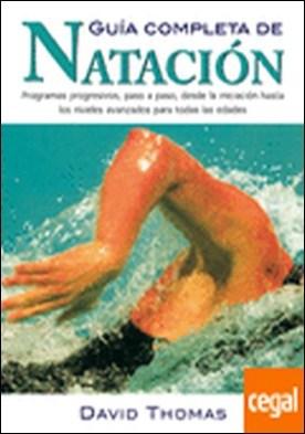 GUÍA COMPLETA DE NATACIÓN . PROGRAMAS PROGRESIVOS,PASO A PASO,DESDE LA INICIACION HASTA LOS NIVELES AVANZADO