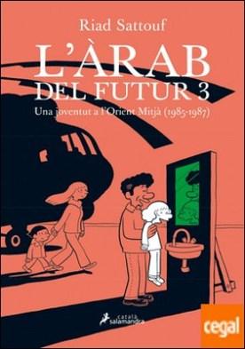 L'Arab del futur III . Una joventut a l?Orient Mitjà (1985-1987)