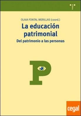 La educación patrimonial: del patrimonio a las personas . Del patrimonio a las personas