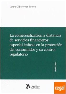 La comercialización a distancia de servicios financieros: . especial énfasis en la protección del consumidor y su control regulatorio.
