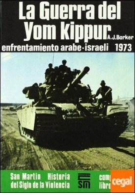 Guerra del Yom Kippur, la . ENFRENTAMIENTO ARABE ISRAELI 1973