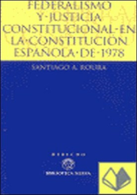 Federalismo y justicia constitucional en la Constitución Española de 1978 . el Tribunal Constitucional y las Comunidades Autónomas