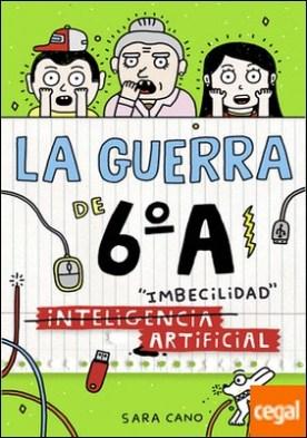 (Inteligencia) Imbecilidad artificial (Serie La guerra de 6ºA 3)