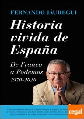 Historia vivida de España . De Franco a Podemos