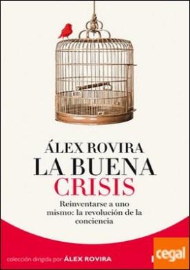 La buena crisis . Reinventarse a uno mismo: la revolución de la conciencia