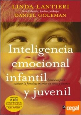 Inteligencia emocional infantil y juvenil . Ejercicios para cultivar la fortaleza interior en niños y jóvenes